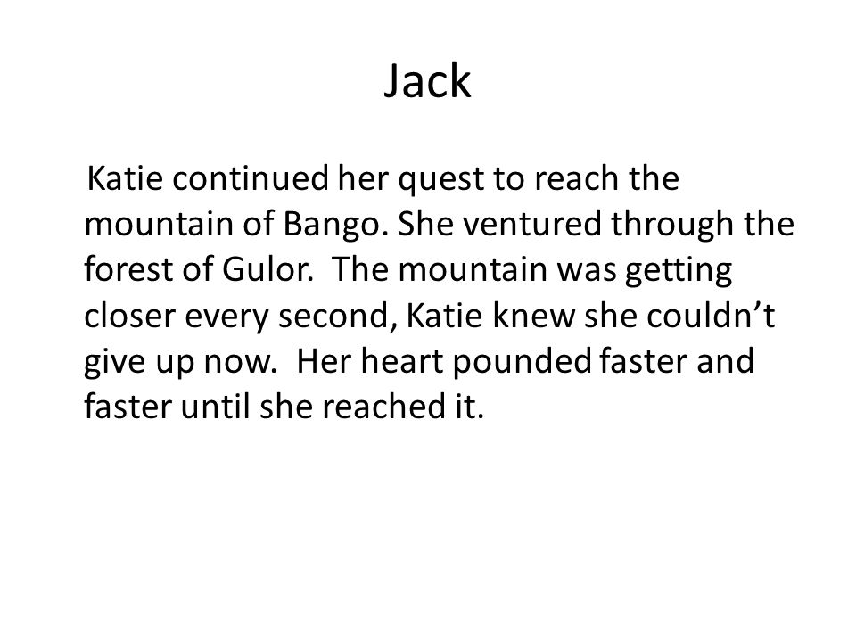 Jack Katie continued her quest to reach the mountain of Bango.