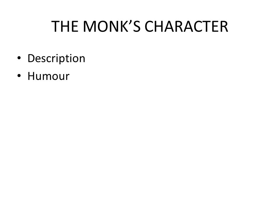THE MONK'S CHARACTER Description Humour