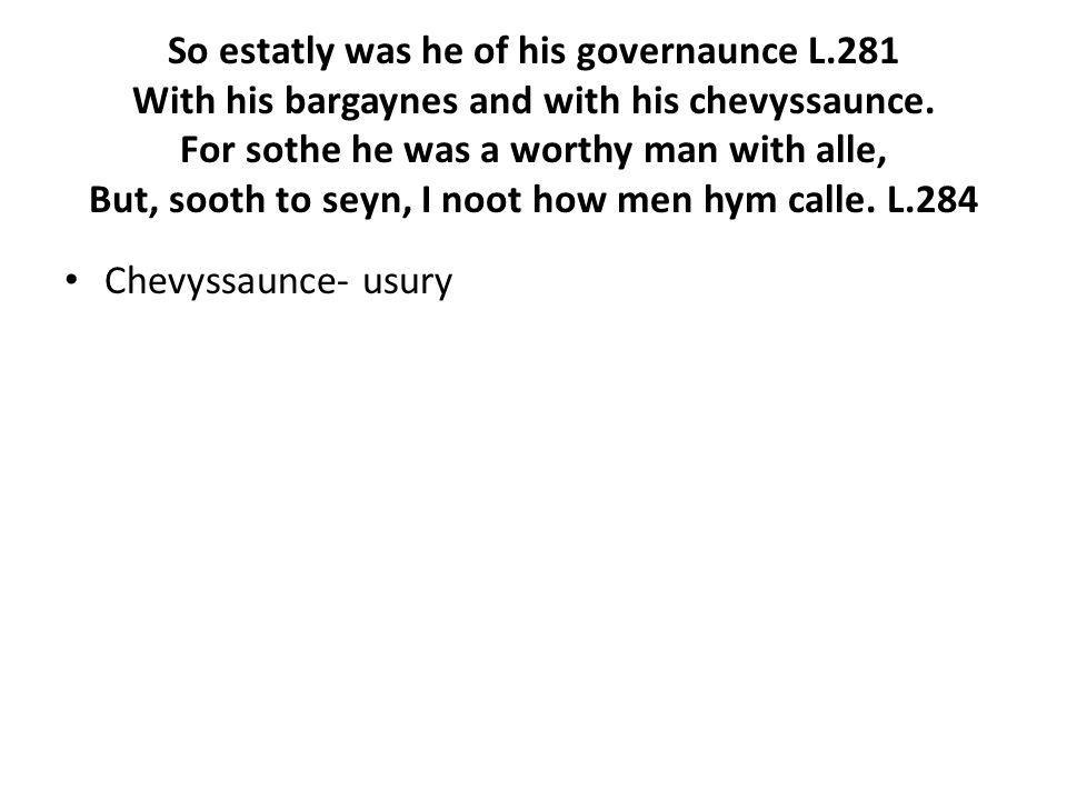 So estatly was he of his governaunce L.281 With his bargaynes and with his chevyssaunce.