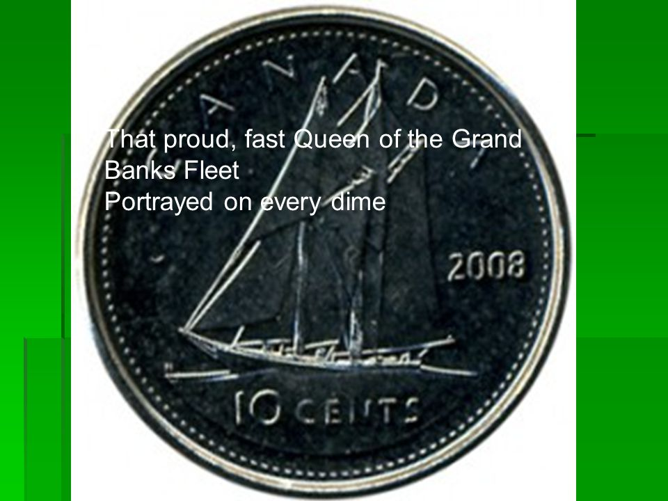 That proud, fast Queen of the Grand Banks Fleet Portrayed on every dime