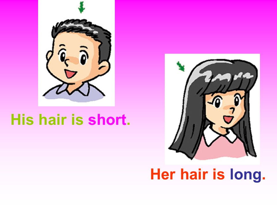 His hair is short. Her hair is long.