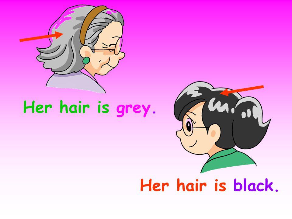 Her hair is grey. Her hair is black.