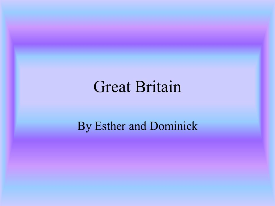 Great Britain By Esther and Dominick