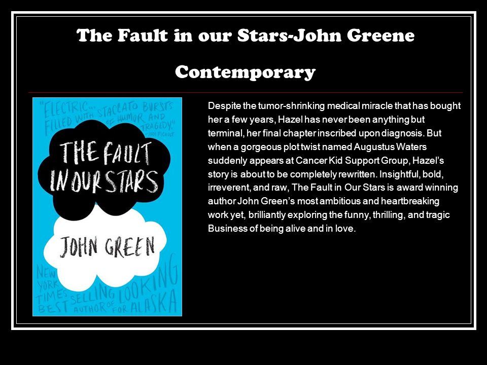 The Fault in our Stars-John Greene Contemporary Despite the tumor-shrinking medical miracle that has bought her a few years, Hazel has never been anyt