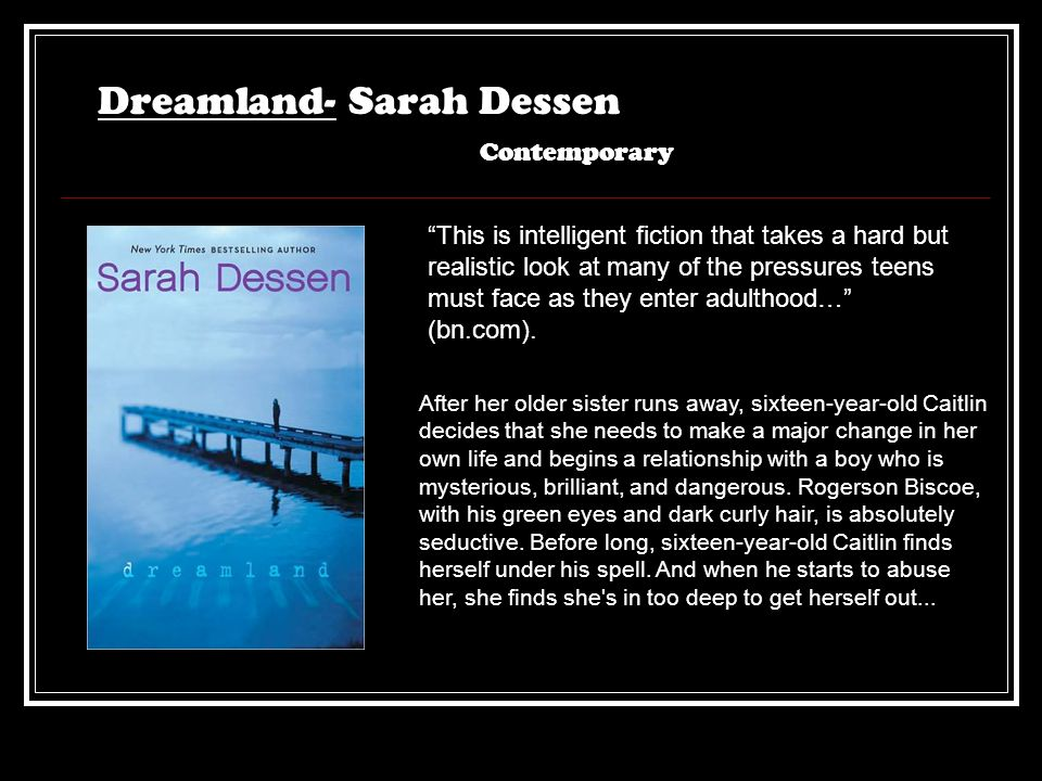 "Dreamland- Sarah Dessen ""This is intelligent fiction that takes a hard but realistic look at many of the pressures teens must face as they enter adult"