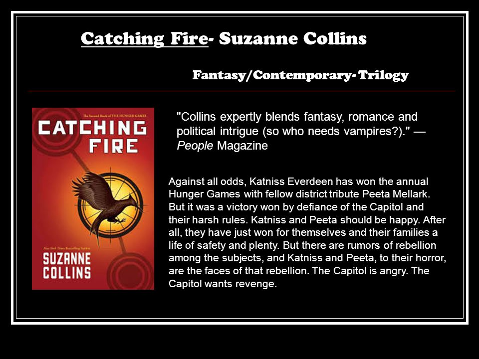 Catching Fire- Suzanne Collins Fantasy/Contemporary- Trilogy