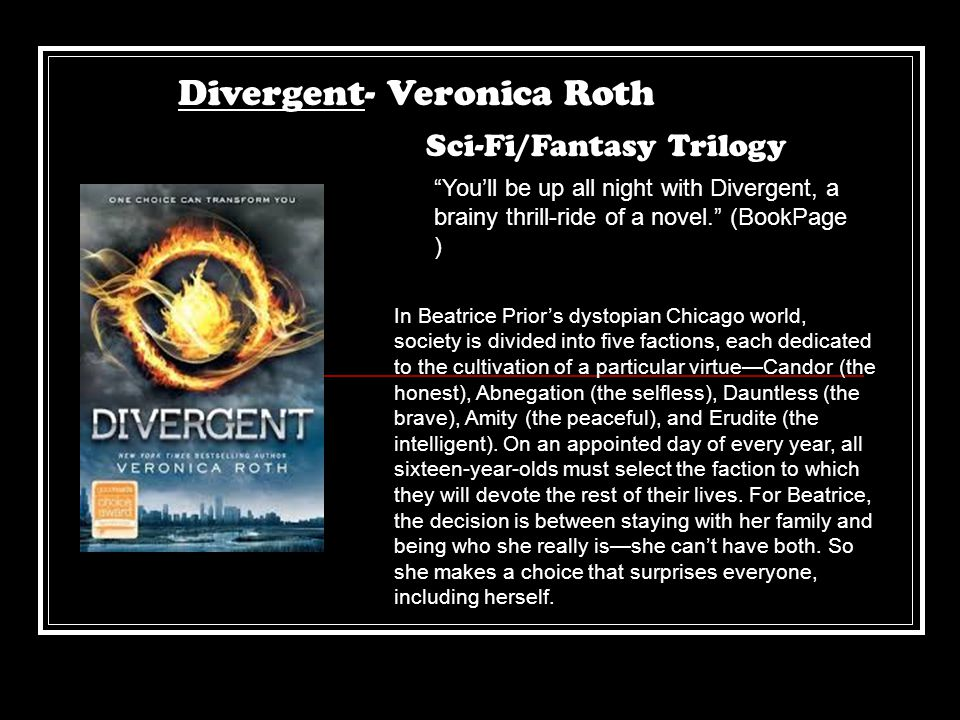 "Divergent- Veronica Roth Sci-Fi/Fantasy Trilogy ""You'll be up all night with Divergent, a brainy thrill-ride of a novel."" (BookPage ) In Beatrice Prio"