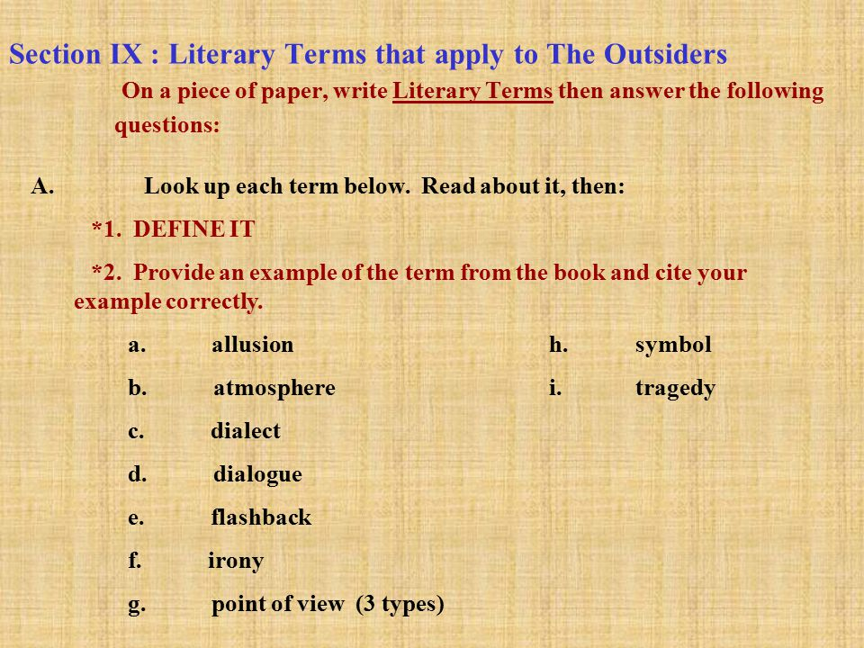 Section IX : Literary Terms that apply to The Outsiders On a piece of paper, write Literary Terms then answer the following questions: A.