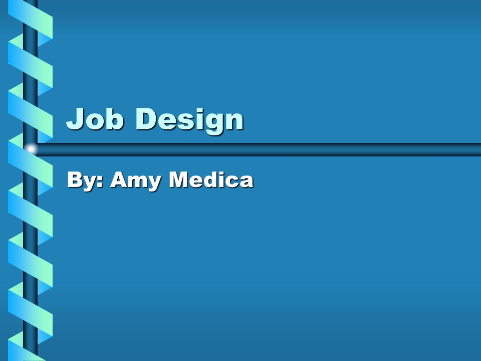Job Design By: Amy Medica