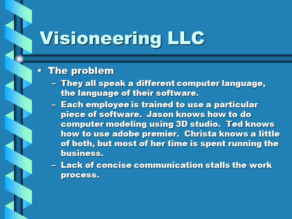 Visioneering LLC The problemThe problem –They all speak a different computer language, the language of their software.