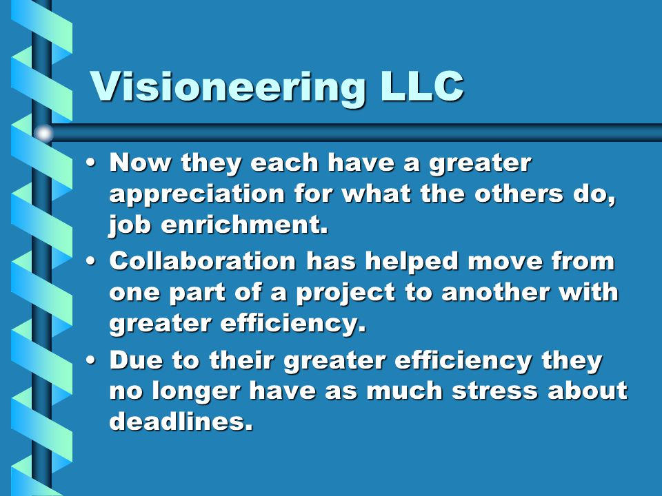 Visioneering LLC Now they each have a greater appreciation for what the others do, job enrichment.Now they each have a greater appreciation for what the others do, job enrichment.