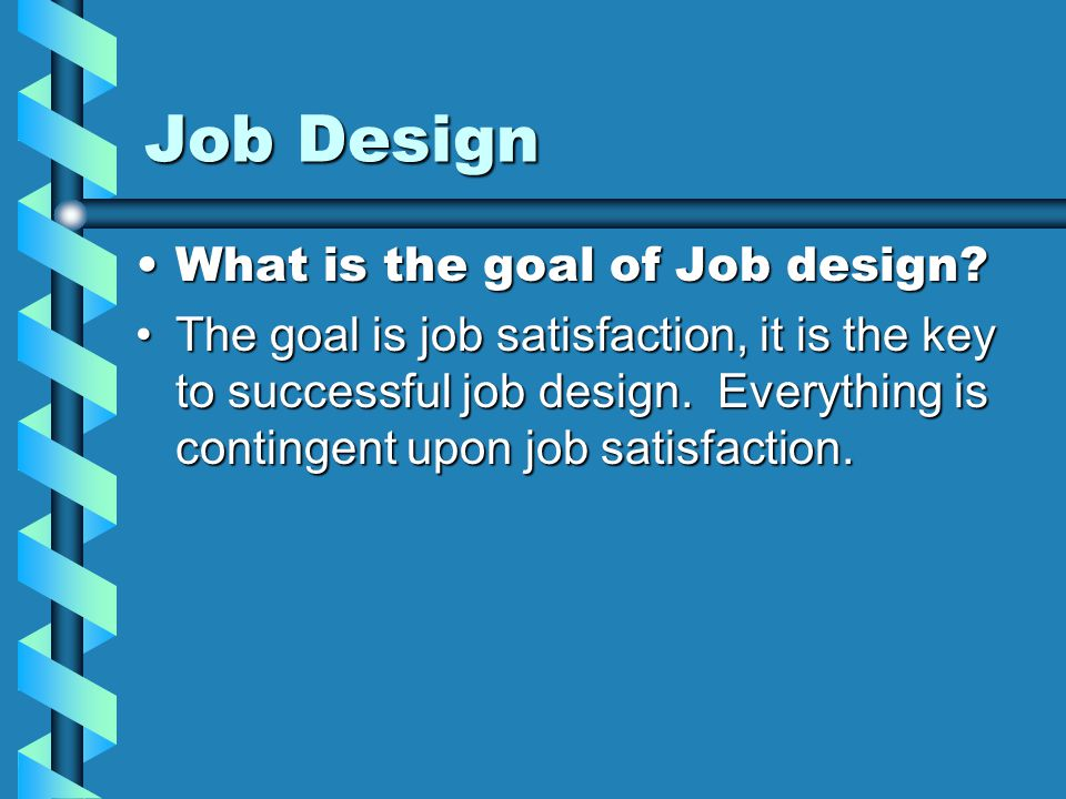 Job Design What is the goal of Job design What is the goal of Job design.