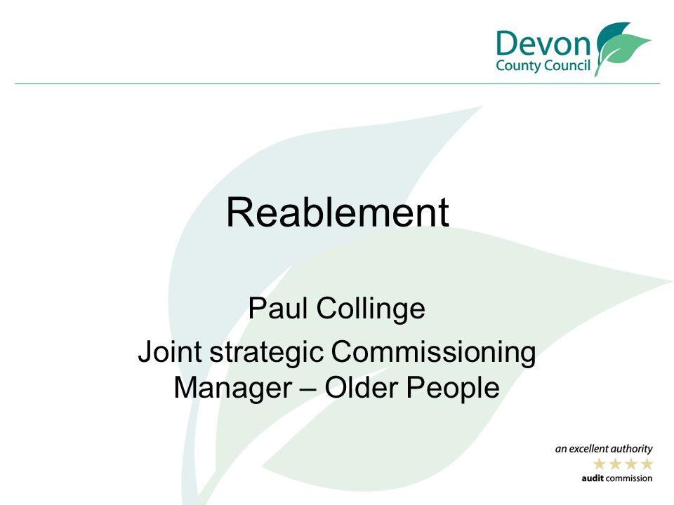 Reablement Paul Collinge Joint strategic Commissioning Manager – Older People
