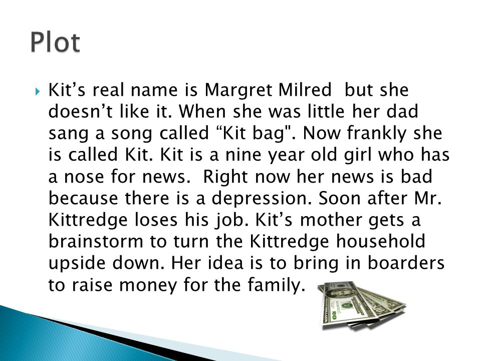 " Kit's real name is Margret Milred but she doesn't like it. When she was little her dad sang a song called ""Kit bag"