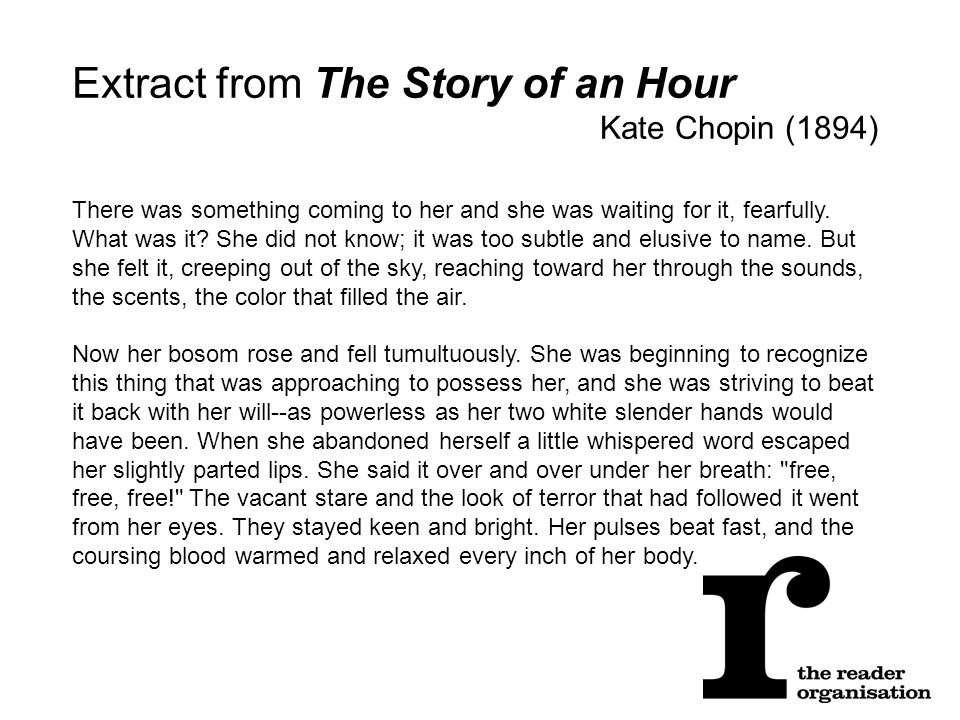 Extract from The Story of an Hour Kate Chopin (1894) There was something coming to her and she was waiting for it, fearfully.