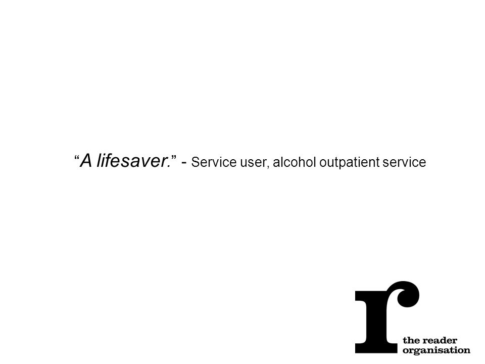 A lifesaver. - Service user, alcohol outpatient service