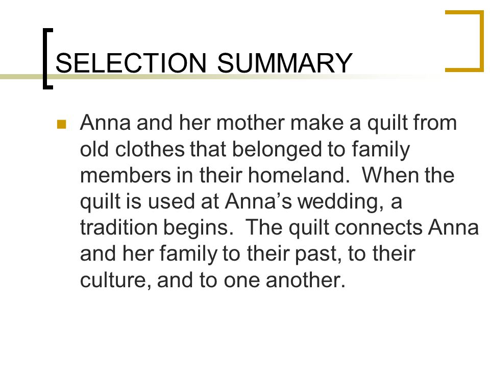 SELECTION SUMMARY Anna and her mother make a quilt from old clothes that belonged to family members in their homeland.