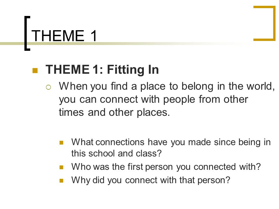 THEME 2 THEME 2: Bridging the Gap  You can overcome cultural differences by looking beyond the surface and finding your common interests.