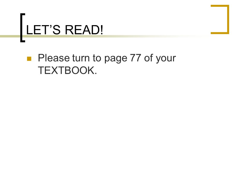 LET'S READ! Please turn to page 77 of your TEXTBOOK.
