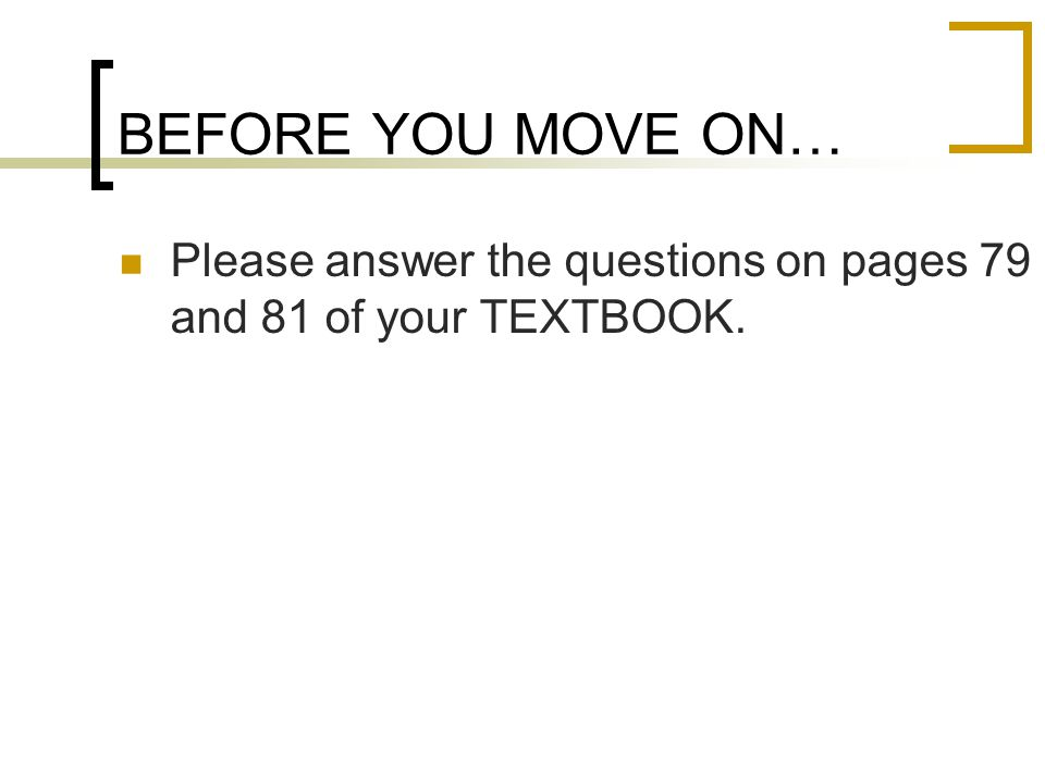 BEFORE YOU MOVE ON… Please answer the questions on pages 79 and 81 of your TEXTBOOK.