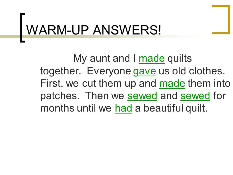 WARM-UP ANSWERS. My aunt and I made quilts together.