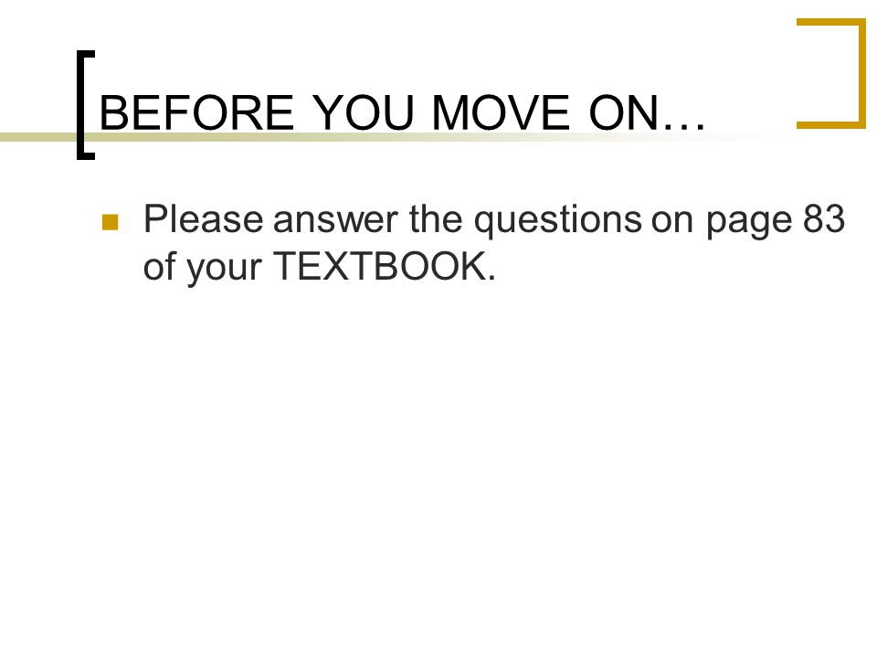 BEFORE YOU MOVE ON… Please answer the questions on page 83 of your TEXTBOOK.