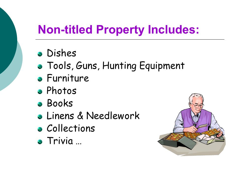 Non-titled Property Includes: Dishes Tools, Guns, Hunting Equipment Furniture Photos Books Linens & Needlework Collections Trivia …