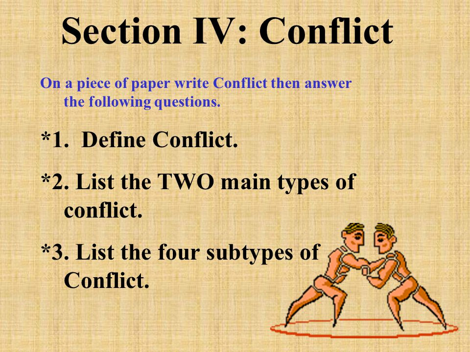 Section IV: Conflict On a piece of paper write Conflict then answer the following questions.