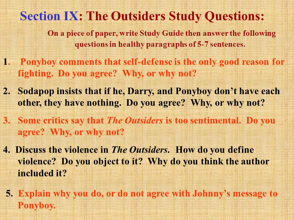 Section IX: The Outsiders Study Questions: On a piece of paper, write Study Guide then answer the following questions in healthy paragraphs of 5-7 sentences.
