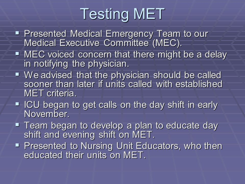 Testing MET  Presented Medical Emergency Team to our Medical Executive Committee (MEC).