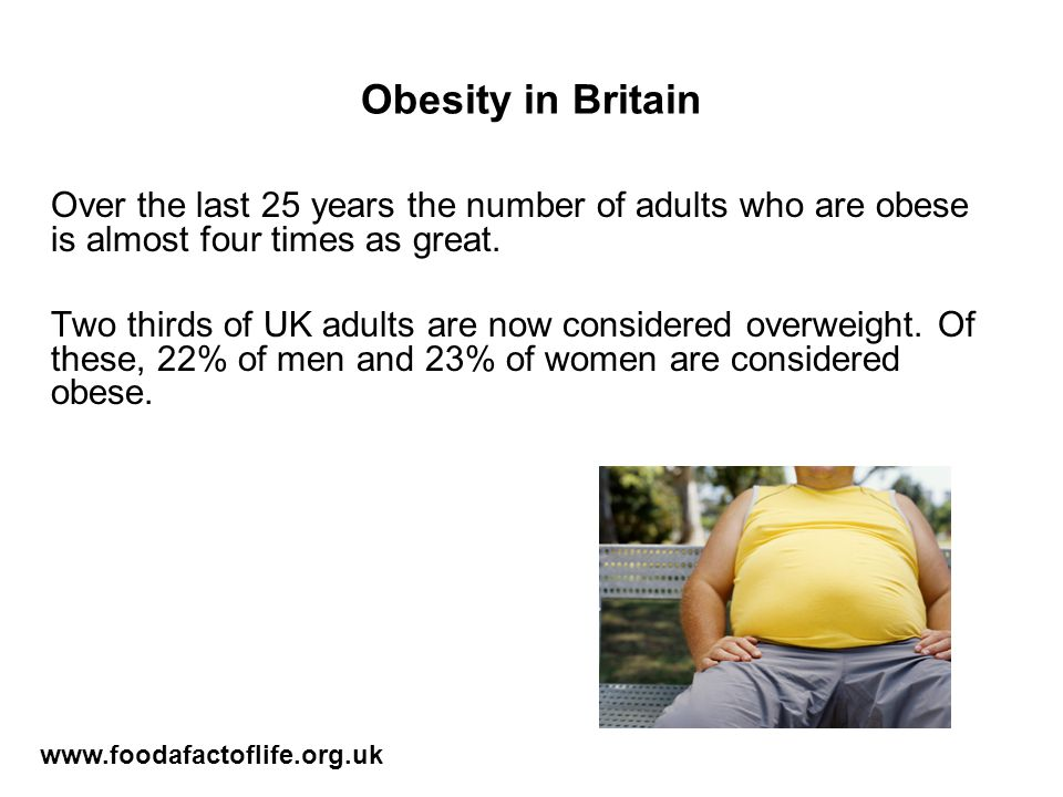 Obesity in Britain Over the last 25 years the number of adults who are obese is almost four times as great.