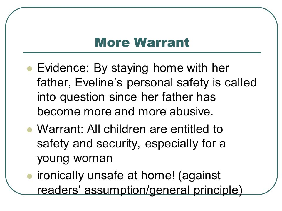 More Warrant Evidence: By staying home with her father, Eveline's personal safety is called into question since her father has become more and more ab