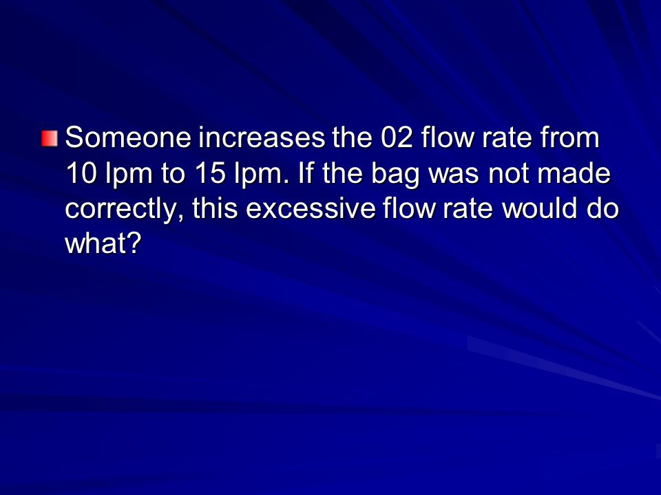 Someone increases the 02 flow rate from 10 lpm to 15 lpm.