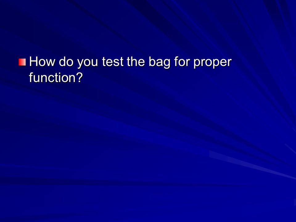 How do you test the bag for proper function?