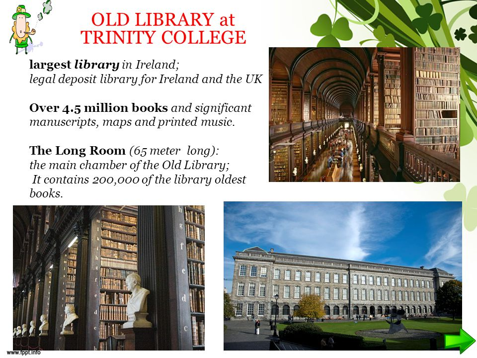 largest library in Ireland; legal deposit library for Ireland and the UK Over 4.5 million books and significant manuscripts, maps and printed music.