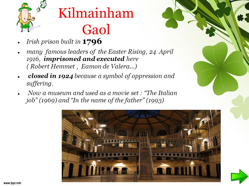 Kilmainham Gaol Irish prison built in 1796 many famous leaders of the Easter Rising, 24 April 1916, imprisoned and executed here ( Robert Hemmet, Eamon de Valera…) closed in 1924 because a symbol of oppression and suffering.