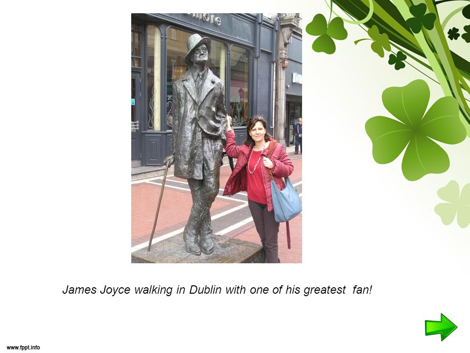 James Joyce walking in Dublin with one of his greatest fan!