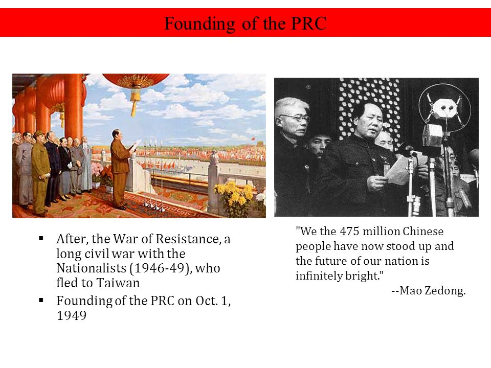  After, the War of Resistance, a long civil war with the Nationalists (1946-49), who fled to Taiwan  Founding of the PRC on Oct. 1, 1949 Founding of