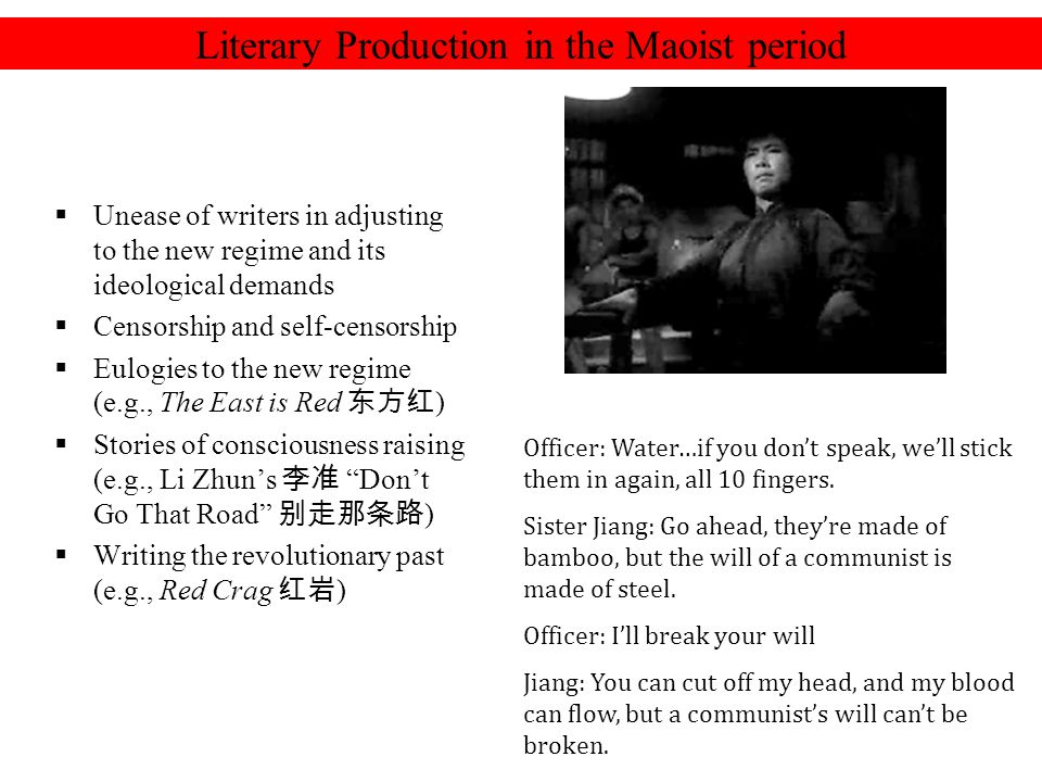Literary Production in the Maoist period  Unease of writers in adjusting to the new regime and its ideological demands  Censorship and self-censorsh