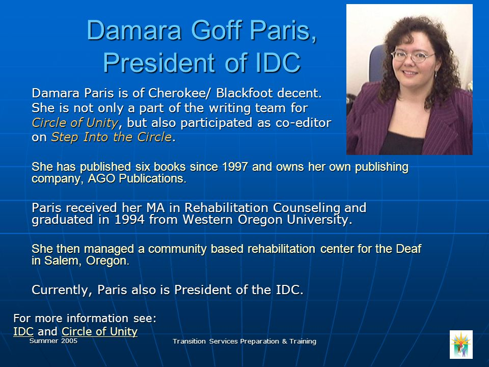 Summer 2005 Transition Services Preparation & Training Damara Goff Paris, President of IDC Damara Paris is of Cherokee/ Blackfoot decent.