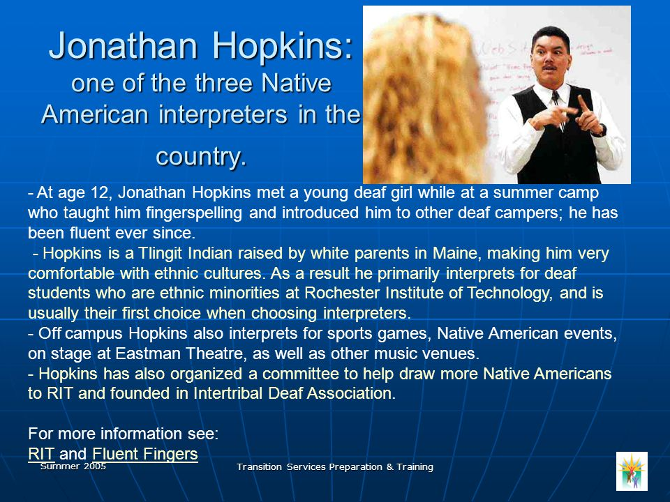 Summer 2005 Transition Services Preparation & Training Jonathan Hopkins: one of the three Native American interpreters in the country.