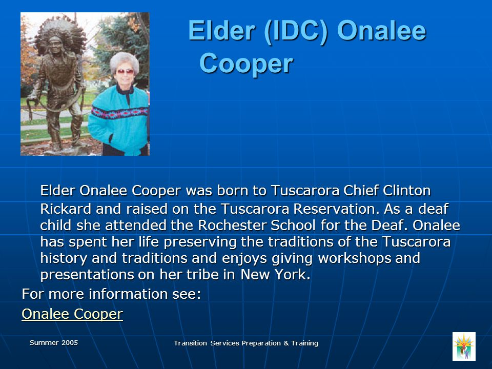 Summer 2005 Transition Services Preparation & Training Elder (IDC) Onalee Cooper Elder (IDC) Onalee Cooper Elder Onalee Cooper was born to Tuscarora Chief Clinton Rickard and raised on the Tuscarora Reservation.