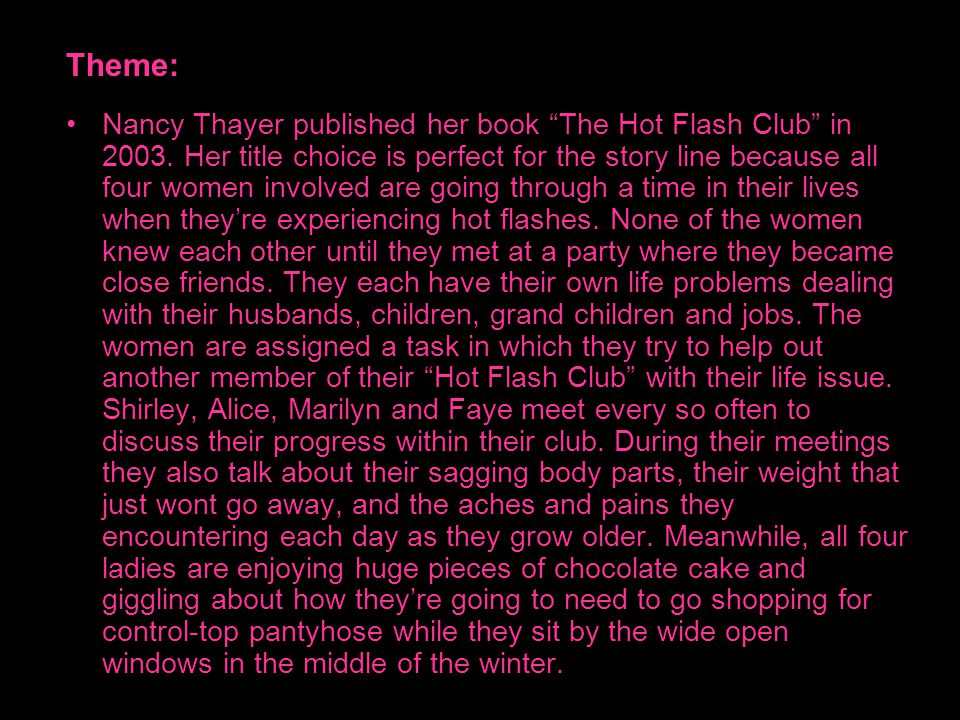 "Nancy Thayer published her book ""The Hot Flash Club"" in 2003. Her title choice is perfect for the story line because all four women involved are going"