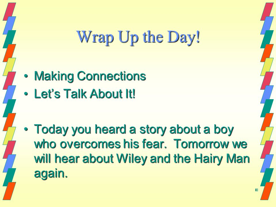 Wrap Up the Day. Making ConnectionsMaking Connections Let's Talk About It!Let's Talk About It.