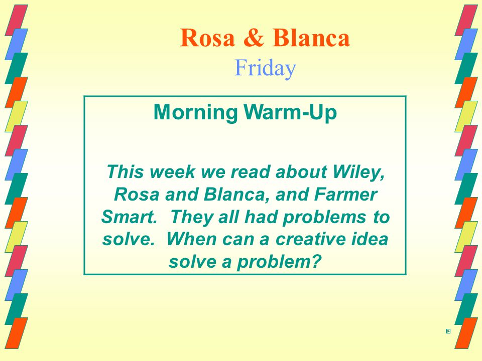 Rosa & Blanca Friday Morning Warm-Up This week we read about Wiley, Rosa and Blanca, and Farmer Smart.