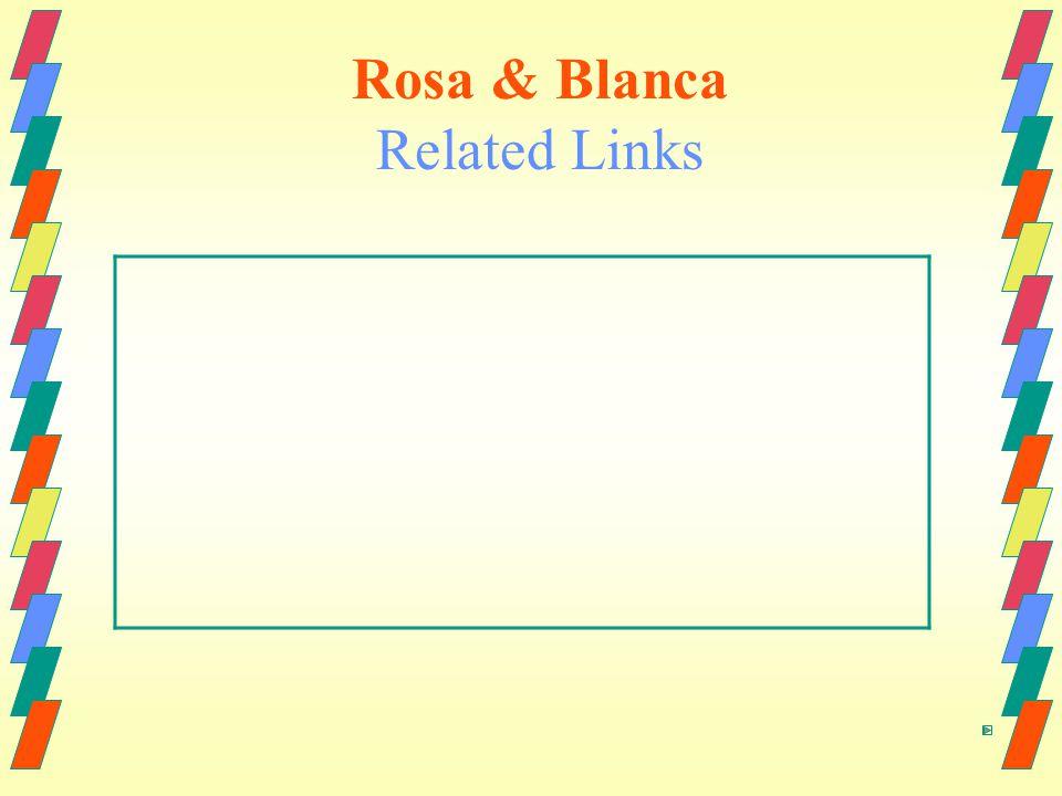 Rosa & Blanca Related Links