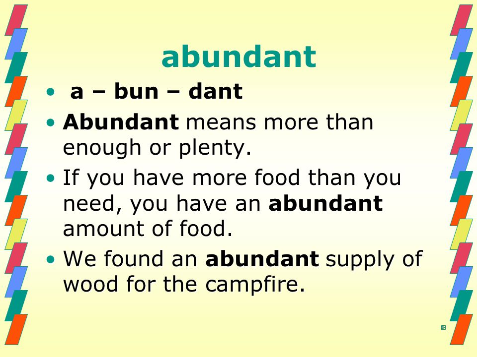 abundant a – bun – dant a – bun – dant Abundant means more than enough or plenty.Abundant means more than enough or plenty.