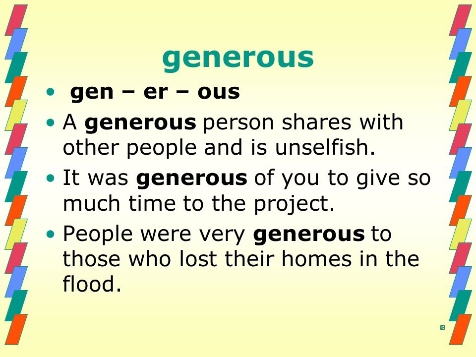 generous gen – er – ous gen – er – ous A generous person shares with other people and is unselfish.A generous person shares with other people and is unselfish.