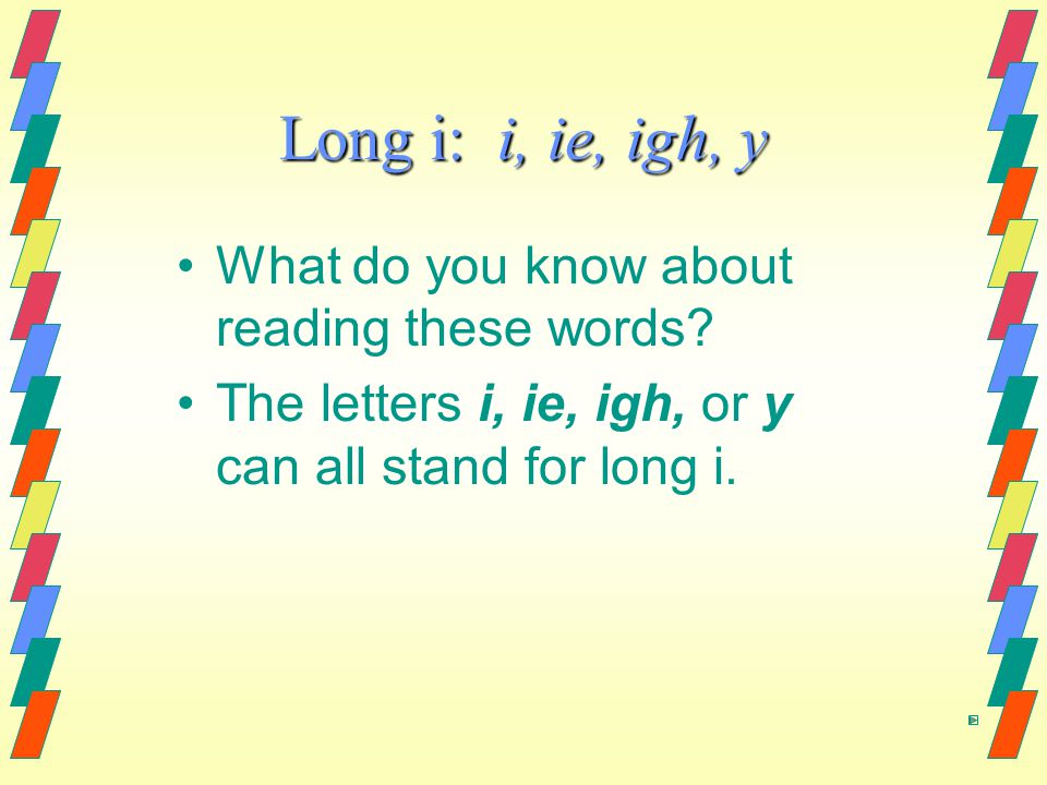 Long i: i, ie, igh, y What do you know about reading these words.