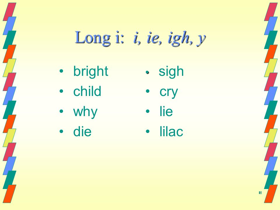 Long i: i, ie, igh, y bright child why die sigh cry lie lilac